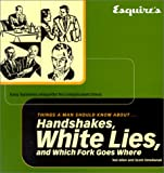 Allen, Ted: Esquire's Things a Man Should Know About Handshakes, White Lies, and Which Fork Goes Where: Easy Business Etiquette for Complex Times