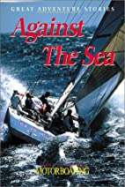 Against the Sea: Great Adventure Stories…