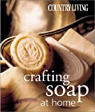Country Living: Crafting Soap at Home