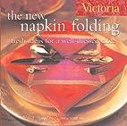 Victoria The New Napkin Folding: Fresh Ideas…