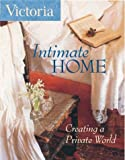 Victoria Magazine: Victoria Intimate Home: Creating a Private World