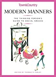 Farley, Thomas: Town &amp; Country Modern Manners: The Thinking Person&#39;s Guide To Social Graces