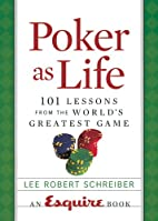 Poker as Life: 101 Lessons from the World's…