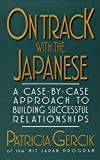 Patricia E. Gercik: On Track with the Japanese: A Case-By-Case Approach to Building Successful Relationships