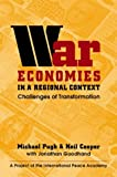 Michael C. Pugh: War Economies in a Regional Context: Challenges of Transformation (International Peace Academy Occasional Paper Series)