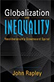 Rapley, John: Globalization and Inequality: Neoliberalism's Downward Spiral