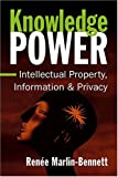Marlin-Bennett, Renee: Knowledge Power: Intellectual Property, Information, and Privacy