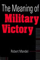 The Meaning of Military Victory by Robert…