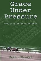 Grace Under Pressure: The Life of Evan…