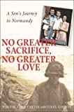 Golway, Terry: No Greater Sacrifice, No Greater Love: A Son&#39;s Journey to Normandy