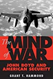 Hammond, Grant Tedrick: The Mind of War: John Boyd and American Security