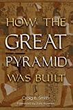 Craig B. Smith: How the Great Pyramid Was Built