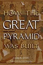 How the Great Pyramid Was Built by Craig B.…