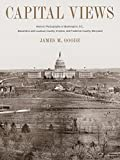 Goode, James M.: Capital Views: Historic Photographs of Washington, DC, Alexandria and Loudoun County, Virginia, and Frederick County, Maryland