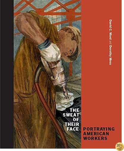 TThe Sweat of Their Face: Portraying American Workers
