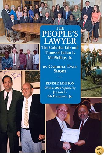 The People's Lawyer: The Colorful Life and Times of Julian L. McPhillips, Jr.