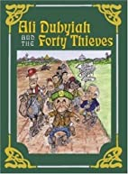 Ali Dubyiah and the Forty Thieves: A…