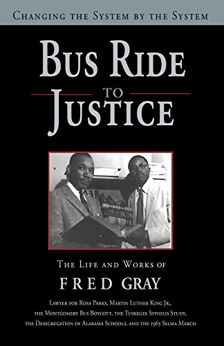 bus-ride-to-justice-revised-edition-changing-the-system-by-the-system-the-life-and-works-of-fred-gray