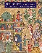 Jerusalem, 1000-1400: Every People Under…