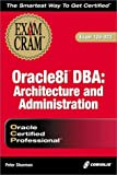 Peter Sharman: Oracle8i DBA: Architecture and Administration Exam Cram (Exam: 1Z0-023)