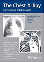 The Chest X-Ray: A Systematic Teaching Atlas…