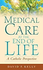 Medical Care at the End of Life: A Catholic…