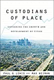 Lewis, Paul G.: Custodians of Place: Governing the Growth and Development of Cities (American Governance and Public Policy series)