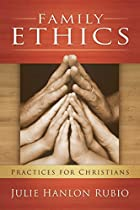 Family Ethics: Practices for Christians…