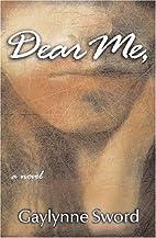 Dear Me, by Gaylynne Sword