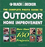 [???]: The Complete Photo Guide to Outdoor Home Improvement: More Than 150 Projects