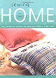 Creative Publishig International: Sewing for the Home: Over 50 Stylish Projects Ot Give Your Home a Fresh Look