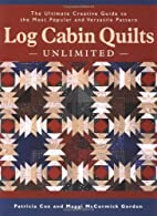 Log Cabin Quilts Unlimited: The Ultimate…