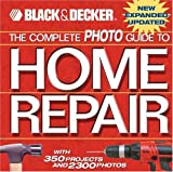 Black & Decker: The Complete Photo Guide To Home Repair: with 350 Projects and 2300 Photos