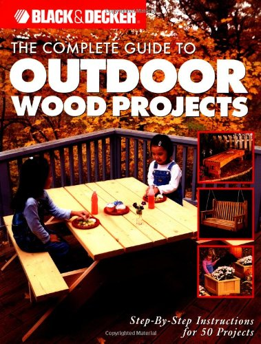 the-complete-guide-to-outdoor-wood-projects-step-by-step-instuctions-for-over-50-projects-black-decker-complete-guide