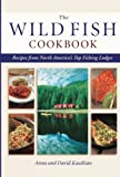 Kasabian, David: Wild Fish Cookbook: Recipes from North America's Top Fishing Lodges
