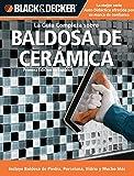 Editors of CPi: La Guia Completa sobre Baldosa de Ceramica: Incluye Baldosa de Piedra, Porcelana, Vidrio y Mucho Mas (Black & Decker Complete Guide) (Spanish Edition)