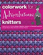 Colorwork for Adventurous Knitters: Master…