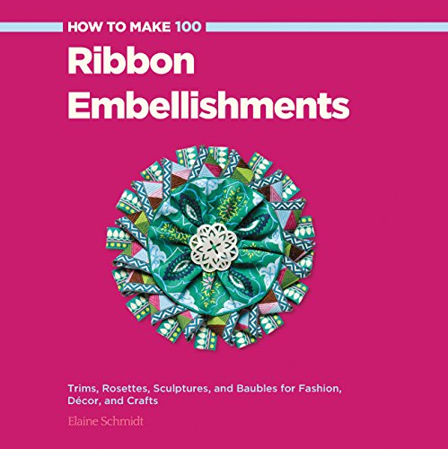 how-to-make-100-ribbon-embellishments-trims-rosettes-sculptures-and-baubles-for-fashion-decor-and-crafts