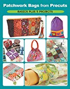 Patchwork Bags from Precuts: Basics Plus 5…