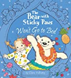 The Bear With Sticky Paws Won't Go to Bed by…