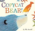 Copycat Bear! by Ellie Sandall