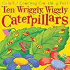 Ten Wriggly Wiggly Caterpillars by Tiger…