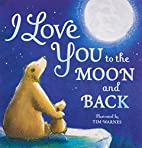 I Love You to the Moon and Back by Amelia…