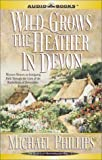 Phillips, Michael R.: Wild Grows the Heather in Devon (Secrets of Heatherleigh Hall, 1)