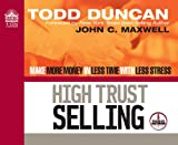 Duncan, Todd: High Trust Selling: Make More Money in Less Time with Less Stress
