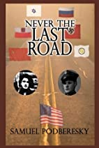 Never the Last Road by Samuel Podberesky