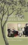 Bridges, William: Under the Heaven Tree