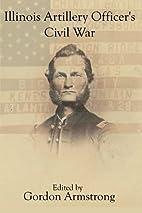 Illinois Artillery Officer's Civil War:…