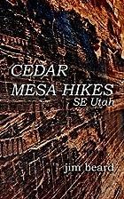 Cedar Mesa Hikes: SE Utah by Jim Beard