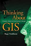 Tomlinson, Roger F.: Thinking About GIS: Geographic Information System Planning for Managers